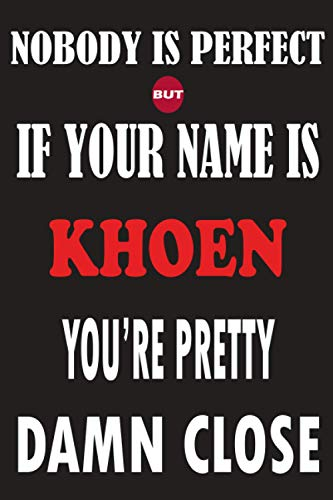 Nobody Is Perfect But If Your Name Is KHOEN You're Pretty Damn Close: Funny Lined Journal Notebook, College Ruled Lined Paper,Personalized Name gifts ... gifts for kids , Gifts for KHOEN Matte cover