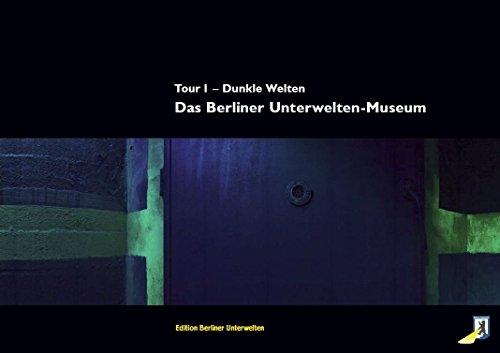 Das Berliner Unterwelten-Museum: Tour 1 - Dunkle Welten von Berliner Unterwelten e.V. (Herausgeber), Henry Gidom (23. November 2012) Broschiert