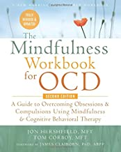 The Mindfulness Workbook for OCD: A Guide to Overcoming Obsessions and Compulsions Using Mindfulness and Cognitive Behavio...