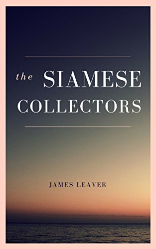 The Siamese Collectors: An expatriate novel of rogue academics in Thailand. by [James Leaver]