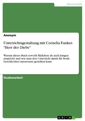 """Unterrichtsgestaltung mit Cornelia Funkes """"Herr der Diebe"""": Warum dieses Buch sowohl Mädchen als auch Jungen anspricht und wie man den Unterricht damit ... Geschlechter interessant gestalten kann"""