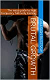Brutal Growth: The easy guide to high frequency full body training