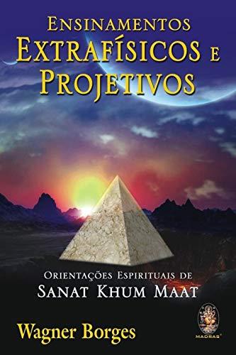 Ensinamentos extrafísicos e projetivos: Orientações espirituais de Sanat Khum Maat
