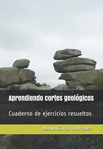 Aprendiendo cortes geológicos: Cuaderno de ejercicios resueltos
