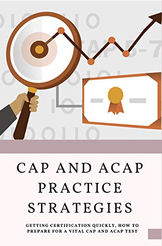 CAP And aCAP Practice Strategies: Getting Certification Quickly, How To Prepare For A Vital CAP And aCAP Test.: Is The Cap Certification Hard (English Edition)