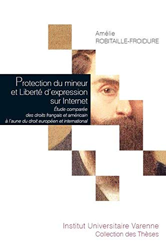Protection du mineur et Liberté d'expression sur Internet : Etude comparée des droits français et américain à l'aune du droit européen et international : Tome 103