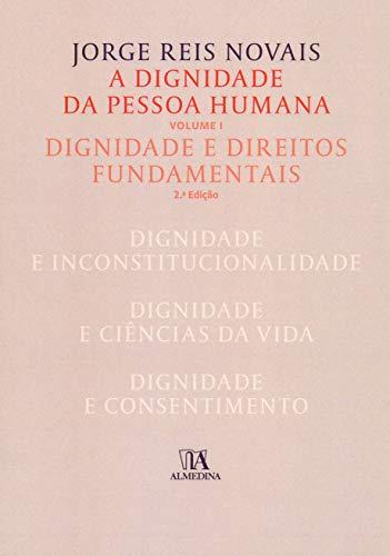A Dignidade da Pessoa Humana: Dignidade e Direitos Fundamentais (Volume 1)