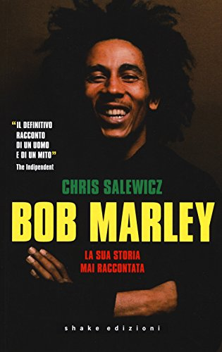 Bob Marley. La sua storia mai raccontata