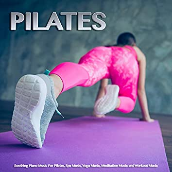 Pilates: Soothing Piano Music For Pilates, Spa Music, Yoga Music, Meditation Music and Workout Music