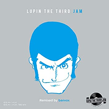 THEME FROM LUPIN Ⅲ 2015 - LUPIN THE THIRD JAM Remixed by banvox