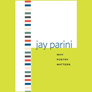 Why Poetry Matters                   By:                                                                                                                                 Jay Parini                               Narrated by:                                                                                                                                 Johnny Heller                      Length: 5 hrs and 2 mins     19 ratings     Overall 3.8