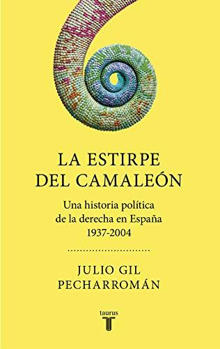 La estirpe del camaleón: Una historia política de la derecha en ...