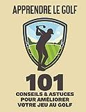 Apprendre le golf - 101 Conseils et Astuces pour Améliorer votre Jeu au Golf