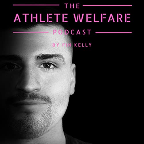 The Athlete Welfare Podcast Podcast By Fin Kelly cover art