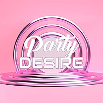 Party Desire: 15 Chillout Songs for All Those Craving a Party