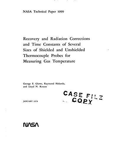 Recovery and radiation corrections and time constants of several sizes of shielded and unshielded thermocouple probes for measuring gas temperature (English Edition)