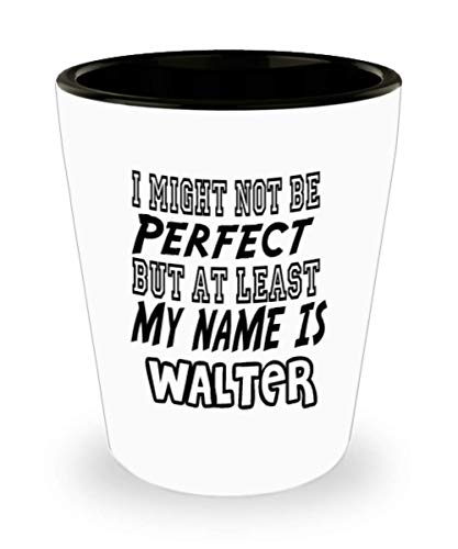 Funny Walter Gifts White Ceramic Shot Glass - I Might Not Be Perfect - Best Inspirational Gifts and Sarcasm ak2276