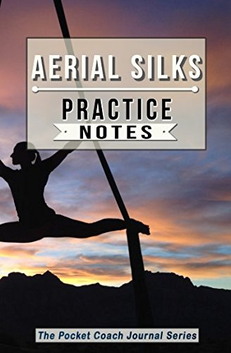 Aerial Silks Practice Notes: Aerial Silks Notebook for Coaching Tips and Goal Setting - Pocket Edition (The Pocket Coach Journal Series)
