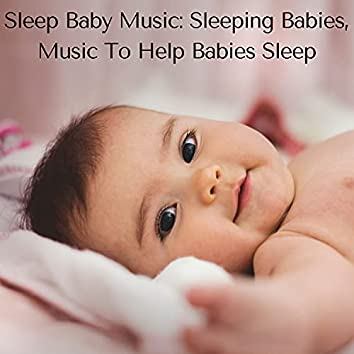 Sleep Baby Music: Sleeping Babies, Music To Help Babies Sleep