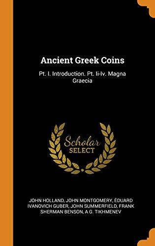 Ancient Greek Coins: Pt. I. Introduction. Pt. Ii-Iv. Magna Graecia
