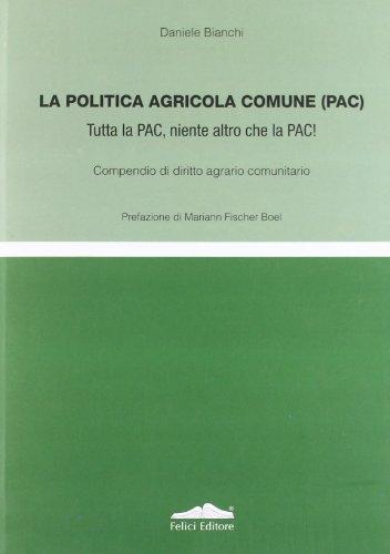 La politica agricola comune (PAC). Tutta la PAC, niente altro che la PAC! Compendio di diritto agrario comunitario