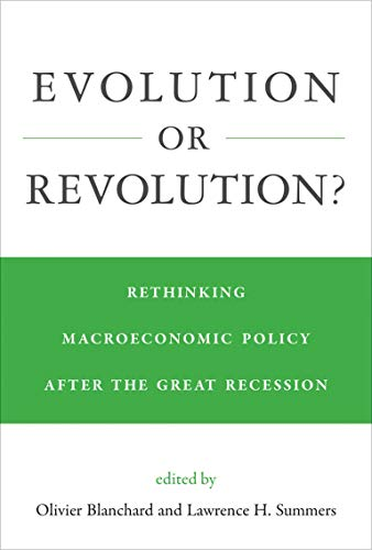 Evolution or Revolution?: Rethinking Macroeconomic Policy after the Great Recession (The MIT Press)
