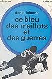 Ce bleu des maillots et des guerres (French Edition)