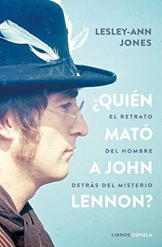 ¿Quién mató a John Lennon?: El retrato del hombre destrás del mist