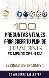 Escuela de Traders II: 100 preguntas vitales para crear tu plan de trading en menos de un día: 2