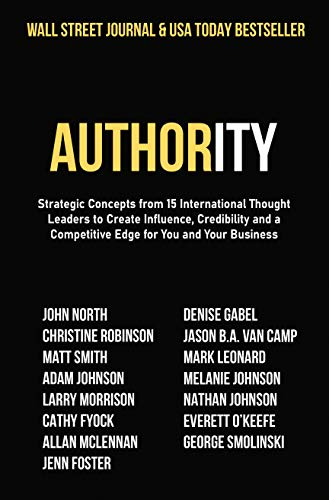 Authority: Strategic Concepts from 15 International Thought Leaders to Create Influence, Credibility and a Competitive Edge for You and Your Business (English Edition)