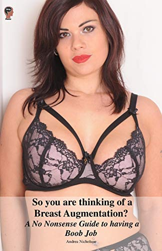 So you are thinking of a Breast Augmentation? A No Nonsense Guide to having a Boob Job