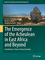 The Emergence of the Acheulean in East Africa and Beyond: Contributions in Honor of Jean Chavaillon (Vertebrate Paleobiology and Paleoanthropology)