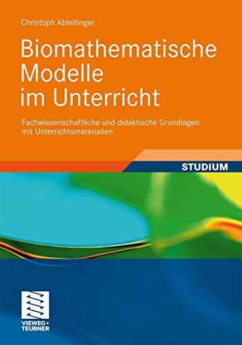 Biomathematische Modelle im Unterricht: Fachwissenschaftliche und didaktische Grundlagen mit Unterrichtsmaterialien