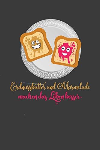 Erdnussbutter und Marmelade machen das Leben besser: Liniertes DinA 5 Notizbuch für alle die süße Sachen Süßigkeiten Bonbons Kekse und Donut Muffin lieben geeignet Notizheft