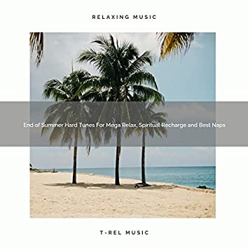 End of Summer Hard Tunes For Mega Relax, Spiritual Recharge and Best Naps