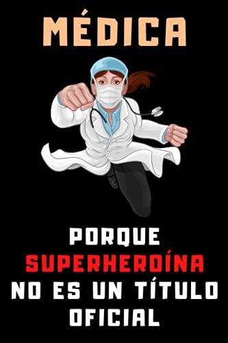 Médica Porque Superheroína No Es Un Título Oficial: Cuaderno De Notas Para Médicas - Con 120 Páginas