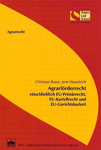 Agrarförderrecht einschließlich EU-Primärrecht, EU-Kartellrecht und EU-Gerichtsbarkeit