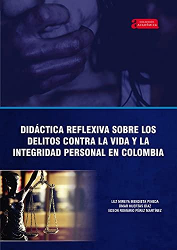 Didáctica reflexiva sobre los delitos contra la vida y la integridad personal en Colombia (Académica nº 30)