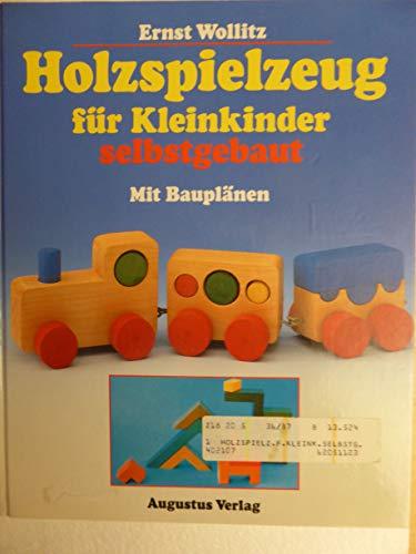 Holzspielzeug für Kleinkinder selbstgebaut : mit Bauplänen.