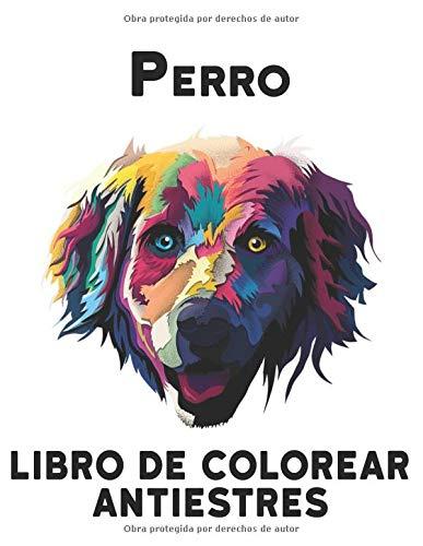 Perro Libro de Colorear Antiestres: Libro de Colorear Alivio el Estrés 50 Diseños Perros de una cara Increíbles diseños de alivio del estrés y ... 100 páginas animales para aliviar el estrés