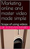 Marketing online and Master Video made simple on Word: Scope of using videos (Digital marketing Book 1) (English Edition)