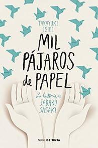 Mil pájaros de papel: La historia de Sadako Sasaki par ISHII TAKAYUKI