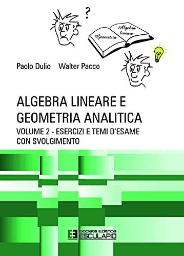 Algebra lineare e geometria analitica. Esercizi e temi d'esame con svolgimento (Vol. 2)