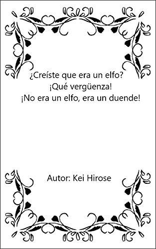 ¿Creíste que era un elfo? ¡Qué vergüenza! ¡No era un elfo, era un duende! (Spanish Edition)
