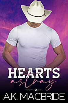 Hearts Astray: An Enemies to Lovers Small Town Romance (Montana Dudes Book 1) by [A.K. MacBride]