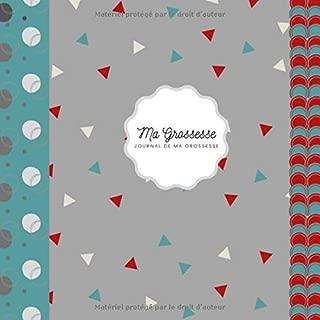 ma grossesse journal de ma grossesse: un journal de grossesse avec beaucoup d'espace pour les images échographiques I une merveilleuse idée cadeau ... de leur grossesse I (French Edition)
