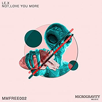 Not, Love You More