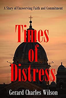 [Gerard Charles Wilson]のTimes of Distress: A Story of Unswerving Faith and Commitment (Conciliar Series Book 1) (English Edition)