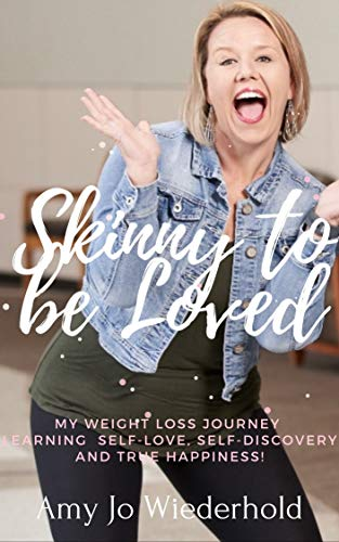 Skinny to be Loved: My Weight Loss Journey: Learning Self-love, Self-discovery,