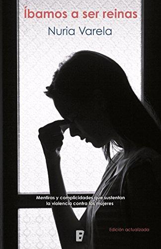 Íbamos a ser reinas: Mentiras y complicidades que sustentan la violencia contra las mujeres